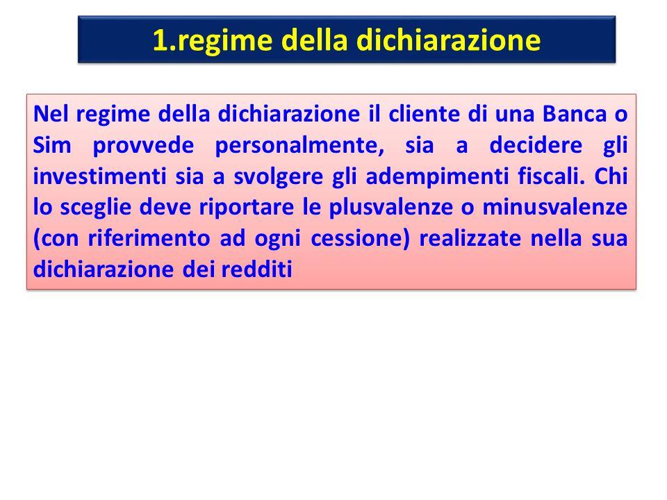 Nel regime della dichiarazione il cliente di una Banca o Sim provvede personalmente, sia a decidere gli investimenti sia a svolgere gli adempimenti fi
