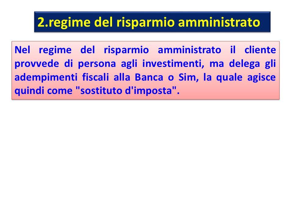 2.regime del risparmio amministrato Nel regime del risparmio amministrato il cliente provvede di persona agli investimenti, ma delega gli adempimenti