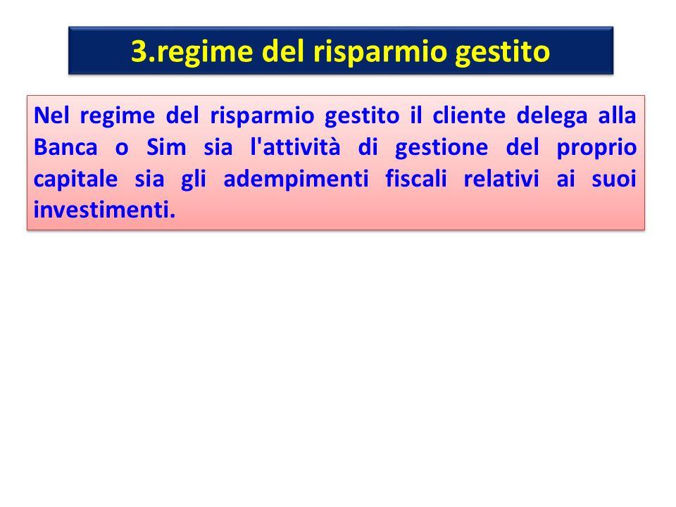 3.regime del risparmio gestito Nel regime del risparmio gestito il cliente delega alla Banca o Sim sia l'attività di gestione del proprio capitale sia