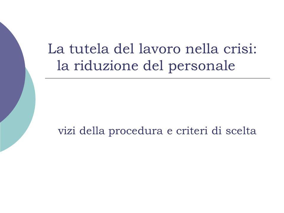 La tutela del lavoro nella crisi: la riduzione del personale vizi della procedura e criteri di scelta
