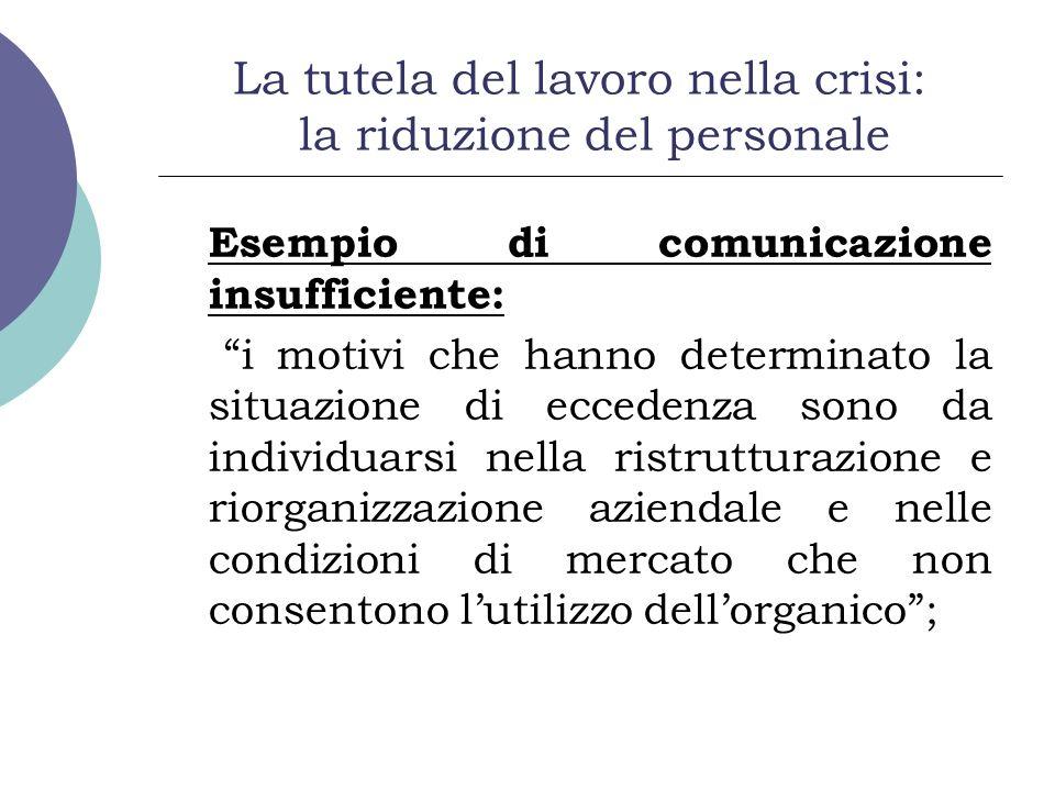 La tutela del lavoro nella crisi: la riduzione del personale Esempio di comunicazione insufficiente: i motivi che hanno determinato la situazione di e