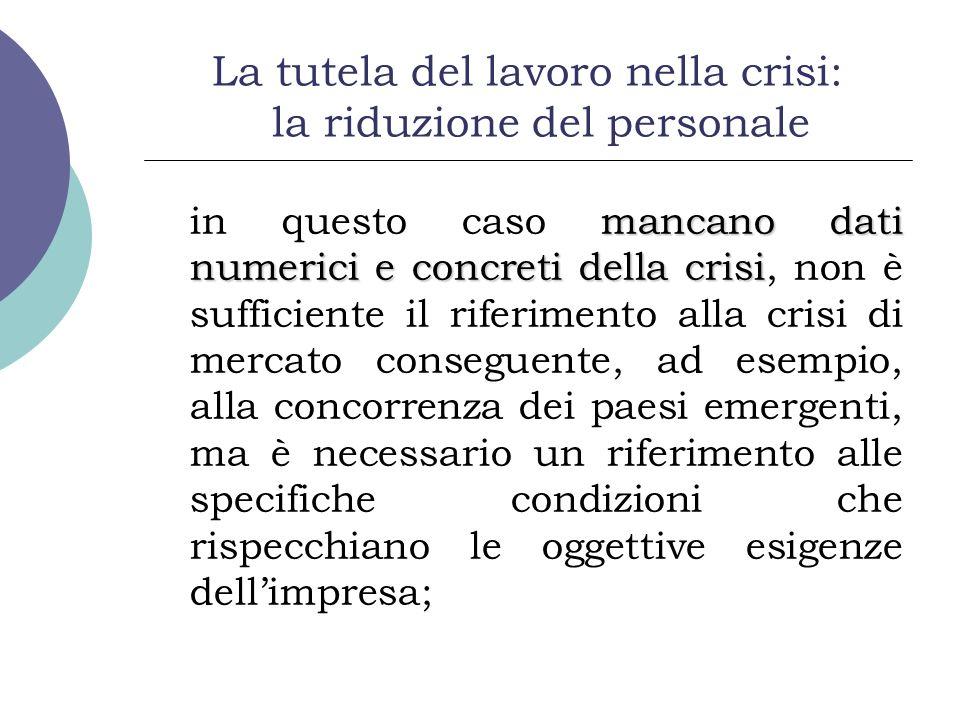 La tutela del lavoro nella crisi: la riduzione del personale mancano dati numerici e concreti della crisi in questo caso mancano dati numerici e concr