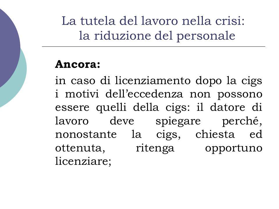 La tutela del lavoro nella crisi: la riduzione del personale Ancora: in caso di licenziamento dopo la cigs i motivi delleccedenza non possono essere q