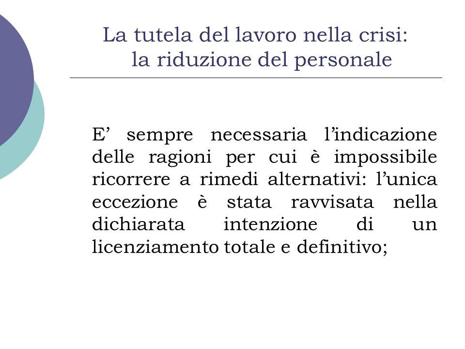 La tutela del lavoro nella crisi: la riduzione del personale E sempre necessaria lindicazione delle ragioni per cui è impossibile ricorrere a rimedi a