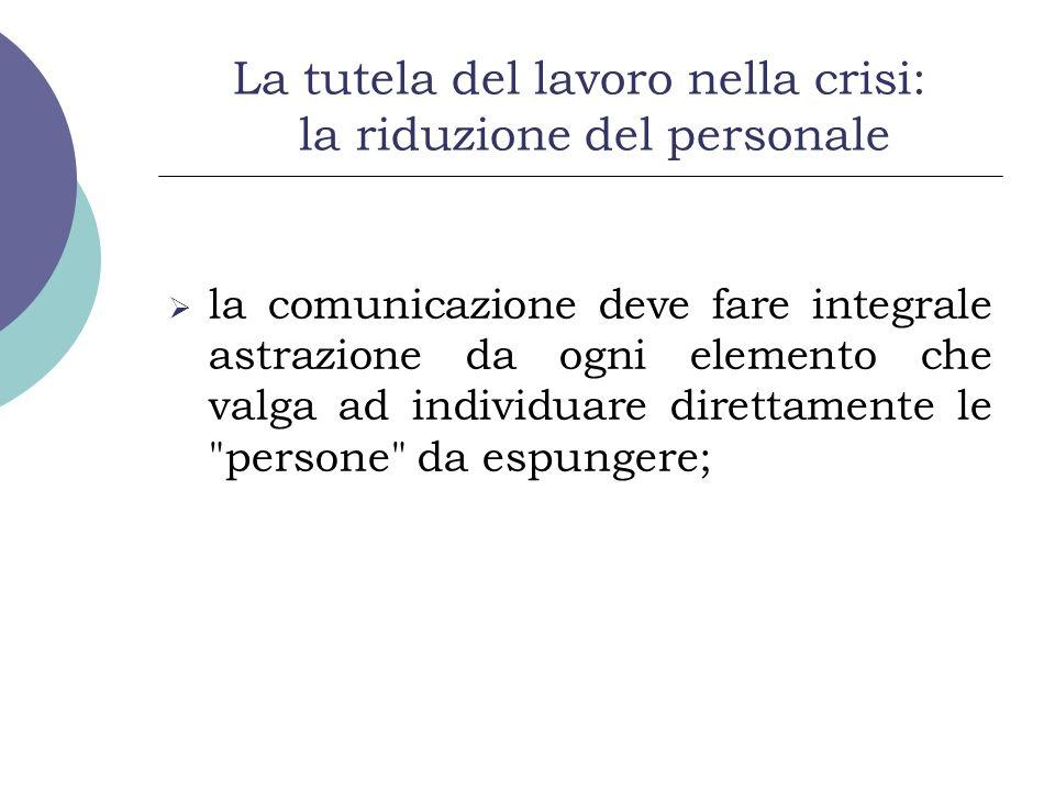 La tutela del lavoro nella crisi: la riduzione del personale la comunicazione deve fare integrale astrazione da ogni elemento che valga ad individuare direttamente le persone da espungere;