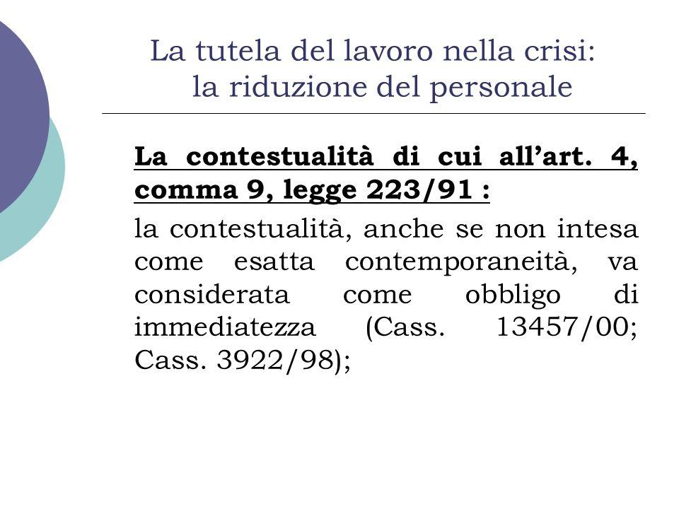 La tutela del lavoro nella crisi: la riduzione del personale La contestualità di cui allart. 4, comma 9, legge 223/91 : la contestualità, anche se non