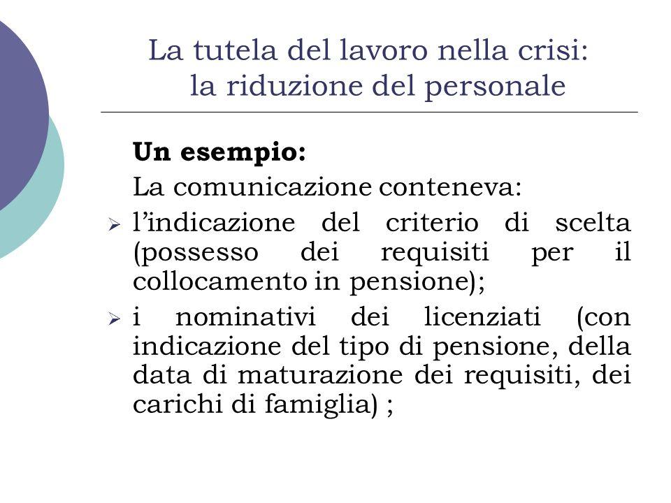 La tutela del lavoro nella crisi: la riduzione del personale Un esempio: La comunicazione conteneva: lindicazione del criterio di scelta (possesso dei
