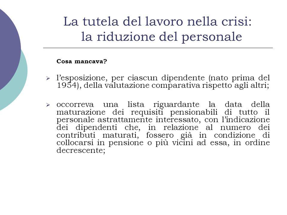 La tutela del lavoro nella crisi: la riduzione del personale Cosa mancava? lesposizione, per ciascun dipendente (nato prima del 1954), della valutazio