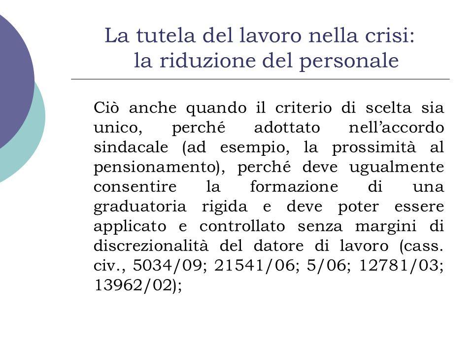 La tutela del lavoro nella crisi: la riduzione del personale Ciò anche quando il criterio di scelta sia unico, perché adottato nellaccordo sindacale (