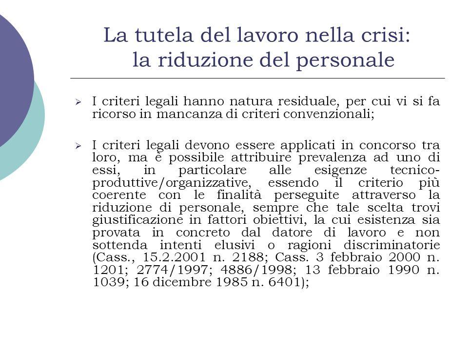 La tutela del lavoro nella crisi: la riduzione del personale I criteri legali hanno natura residuale, per cui vi si fa ricorso in mancanza di criteri