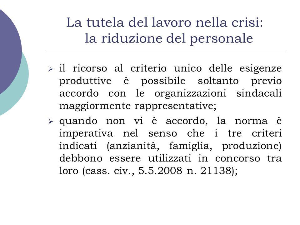 La tutela del lavoro nella crisi: la riduzione del personale il ricorso al criterio unico delle esigenze produttive è possibile soltanto previo accord