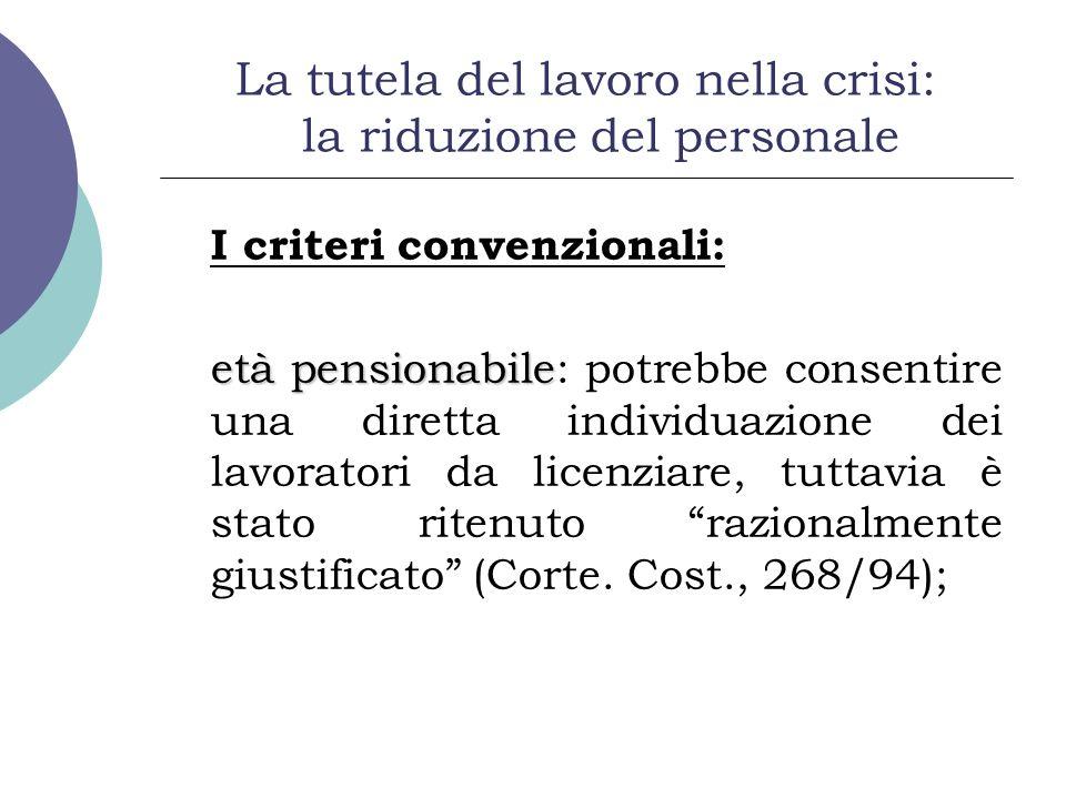 La tutela del lavoro nella crisi: la riduzione del personale I criteri convenzionali: età pensionabile età pensionabile: potrebbe consentire una diret