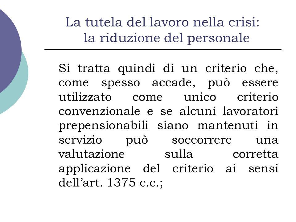 La tutela del lavoro nella crisi: la riduzione del personale Si tratta quindi di un criterio che, come spesso accade, può essere utilizzato come unico