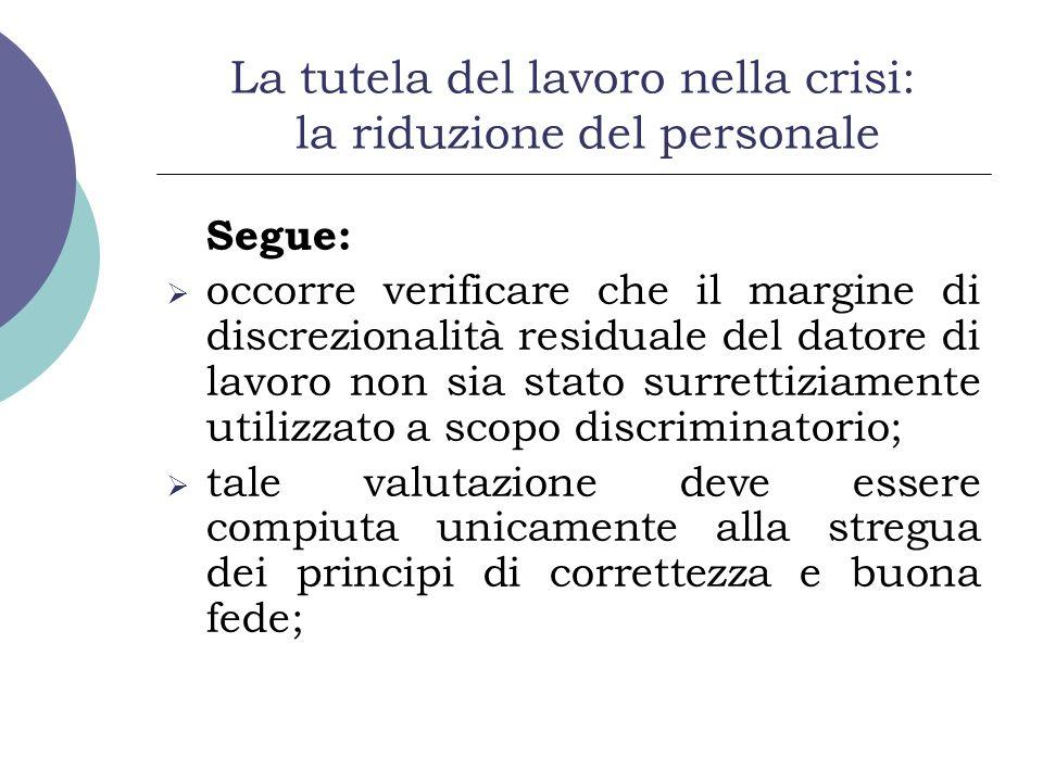 La tutela del lavoro nella crisi: la riduzione del personale Segue: occorre verificare che il margine di discrezionalità residuale del datore di lavor
