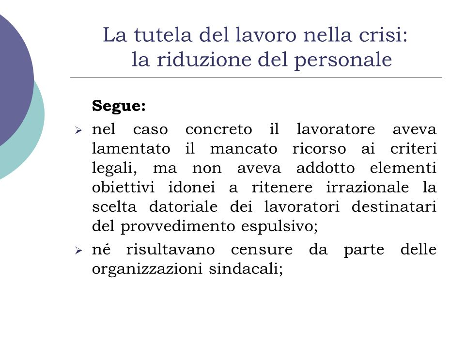 La tutela del lavoro nella crisi: la riduzione del personale Segue: nel caso concreto il lavoratore aveva lamentato il mancato ricorso ai criteri lega