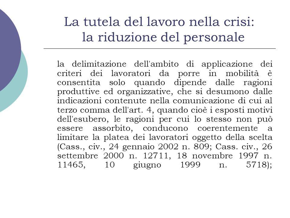 La tutela del lavoro nella crisi: la riduzione del personale la delimitazione dell'ambito di applicazione dei criteri dei lavoratori da porre in mobil