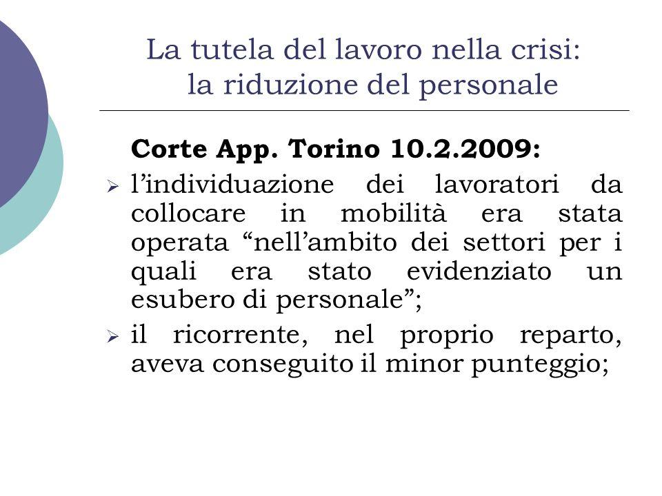 La tutela del lavoro nella crisi: la riduzione del personale Corte App. Torino 10.2.2009: lindividuazione dei lavoratori da collocare in mobilità era
