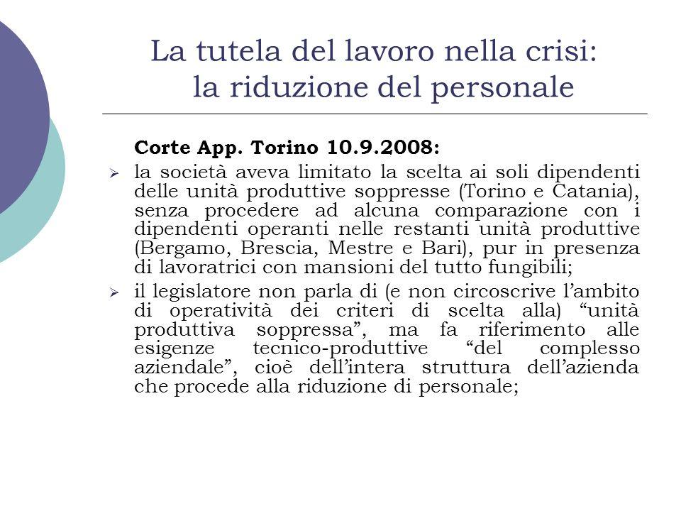 La tutela del lavoro nella crisi: la riduzione del personale Corte App. Torino 10.9.2008: la società aveva limitato la scelta ai soli dipendenti delle