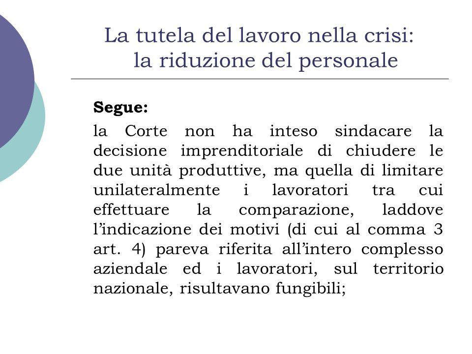 La tutela del lavoro nella crisi: la riduzione del personale Segue: la Corte non ha inteso sindacare la decisione imprenditoriale di chiudere le due u