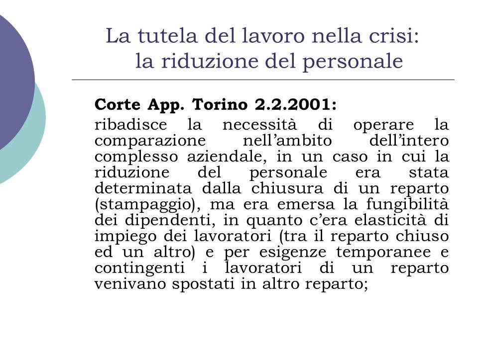La tutela del lavoro nella crisi: la riduzione del personale Corte App. Torino 2.2.2001: ribadisce la necessità di operare la comparazione nellambito
