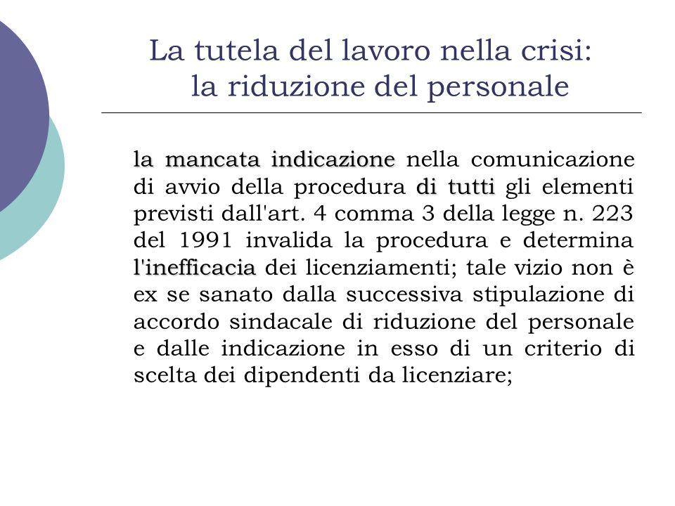 La tutela del lavoro nella crisi: la riduzione del personale la mancata indicazione di tutti l inefficacia la mancata indicazione nella comunicazione di avvio della procedura di tutti gli elementi previsti dall art.