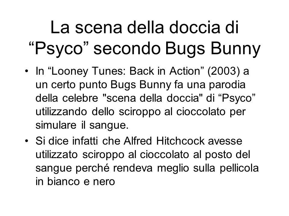 La scena della doccia di Psyco secondo Bugs Bunny In Looney Tunes: Back in Action (2003) a un certo punto Bugs Bunny fa una parodia della celebre