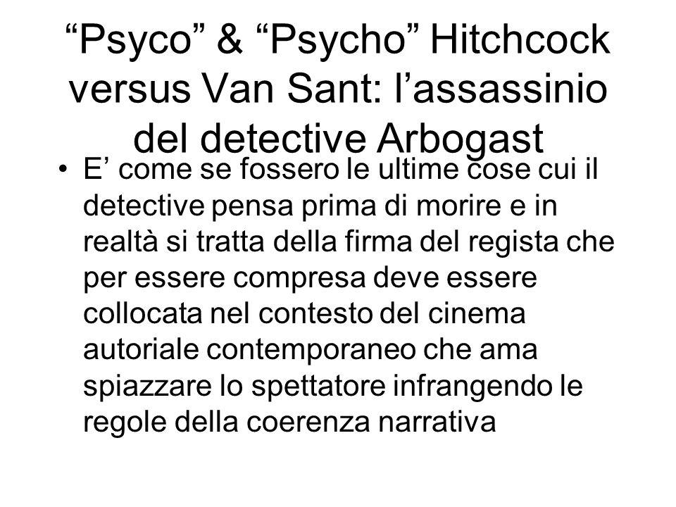 Psyco & Psycho Hitchcock versus Van Sant: lassassinio del detective Arbogast E come se fossero le ultime cose cui il detective pensa prima di morire e