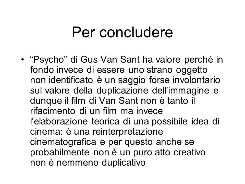 Per concludere Psycho di Gus Van Sant ha valore perché in fondo invece di essere uno strano oggetto non identificato è un saggio forse involontario su