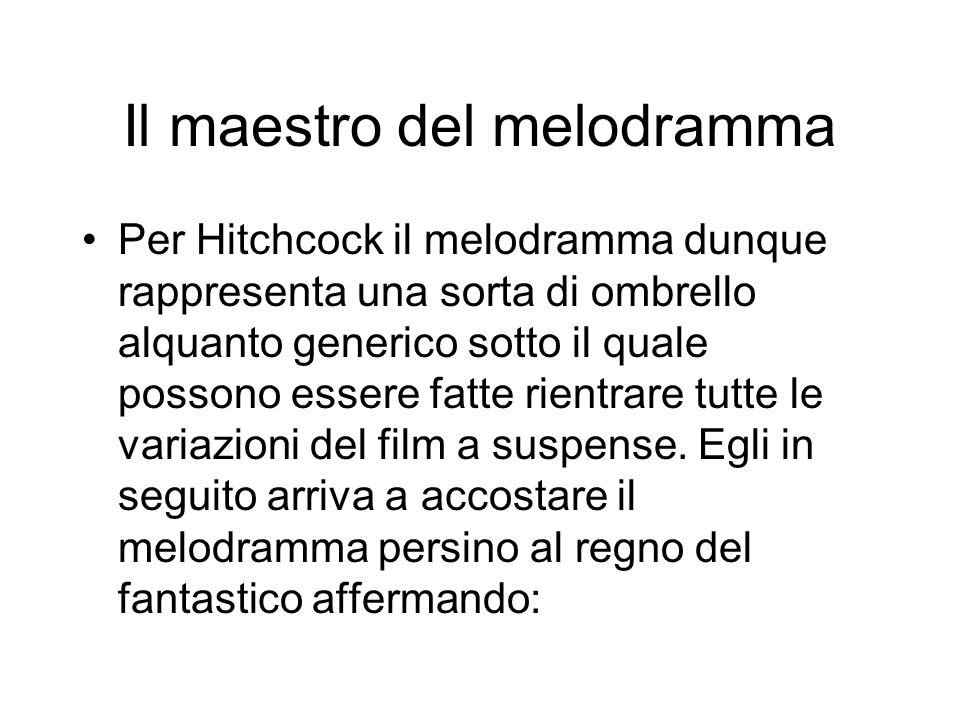 Il maestro del melodramma Per Hitchcock il melodramma dunque rappresenta una sorta di ombrello alquanto generico sotto il quale possono essere fatte r