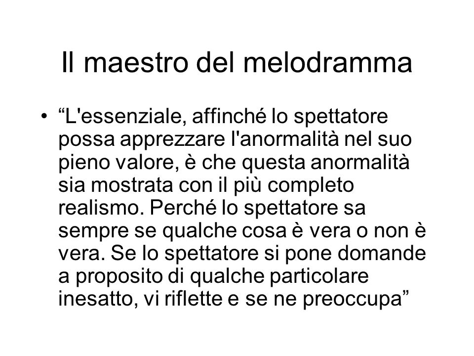 Il maestro del melodramma L'essenziale, affinché lo spettatore possa apprezzare l'anormalità nel suo pieno valore, è che questa anormalità sia mostrat