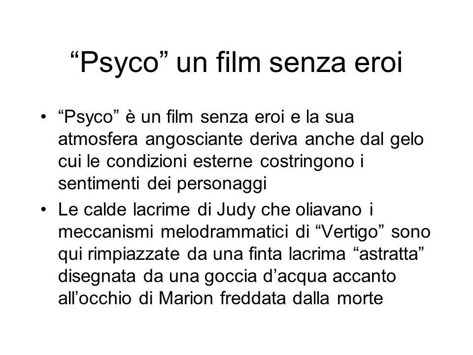 Psyco un film senza eroi Psyco è un film senza eroi e la sua atmosfera angosciante deriva anche dal gelo cui le condizioni esterne costringono i senti