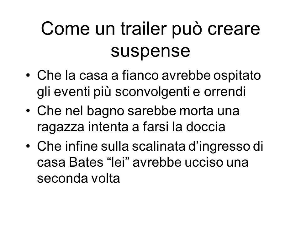 Come un trailer può creare suspense Che la casa a fianco avrebbe ospitato gli eventi più sconvolgenti e orrendi Che nel bagno sarebbe morta una ragazz