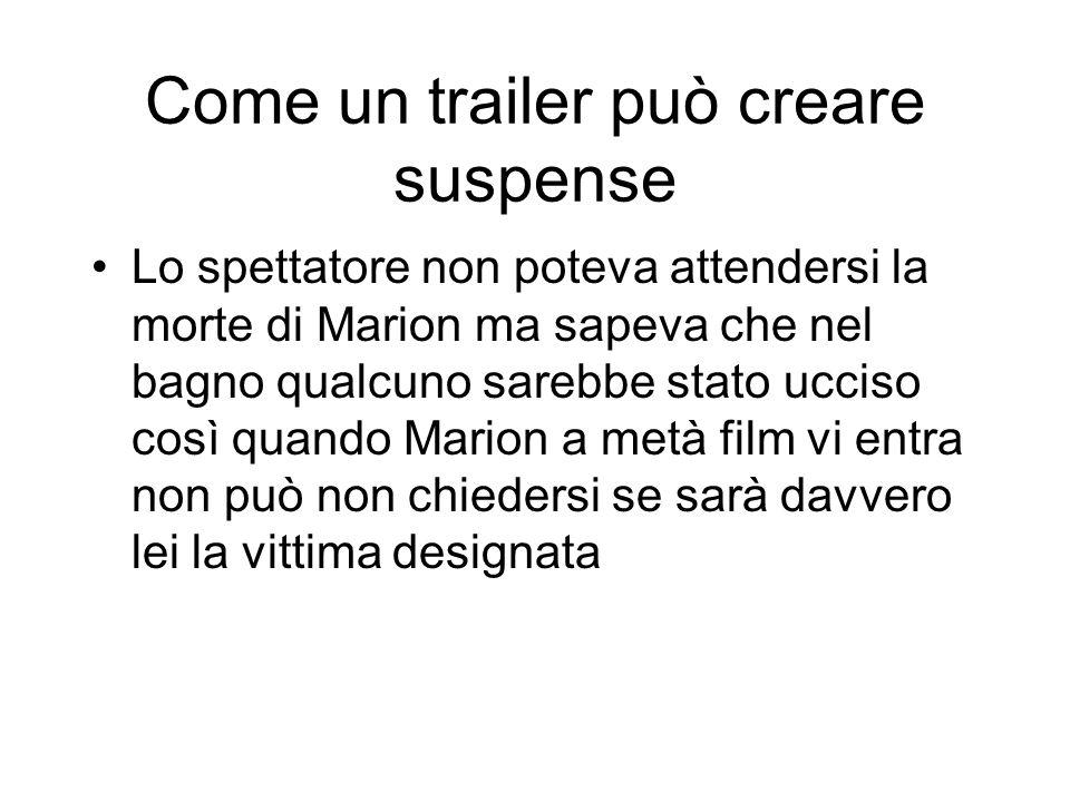 Come un trailer può creare suspense Lo spettatore non poteva attendersi la morte di Marion ma sapeva che nel bagno qualcuno sarebbe stato ucciso così