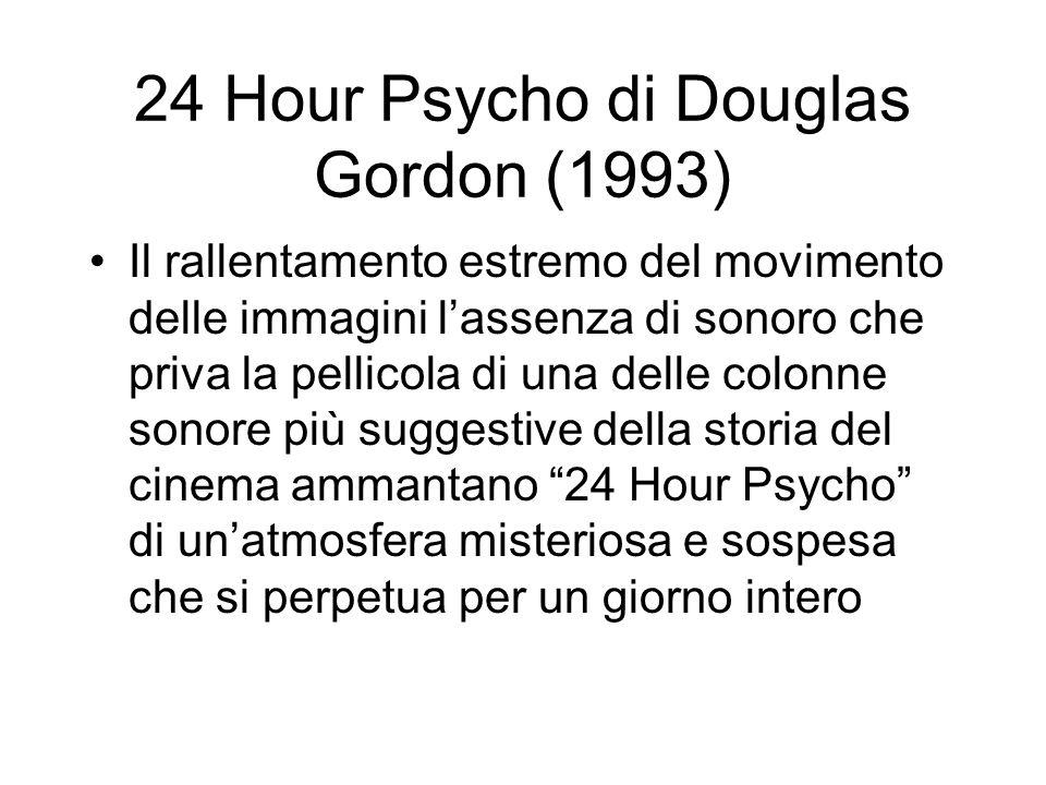 24 Hour Psycho di Douglas Gordon (1993) Il rallentamento estremo del movimento delle immagini lassenza di sonoro che priva la pellicola di una delle c