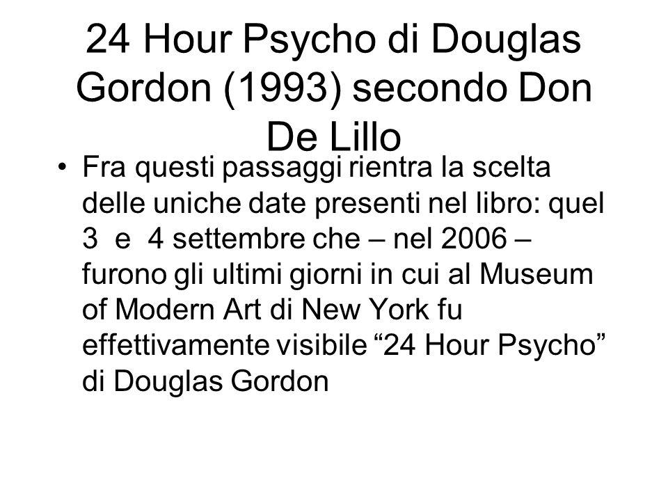 24 Hour Psycho di Douglas Gordon (1993) secondo Don De Lillo Fra questi passaggi rientra la scelta delle uniche date presenti nel libro: quel 3 e 4 se