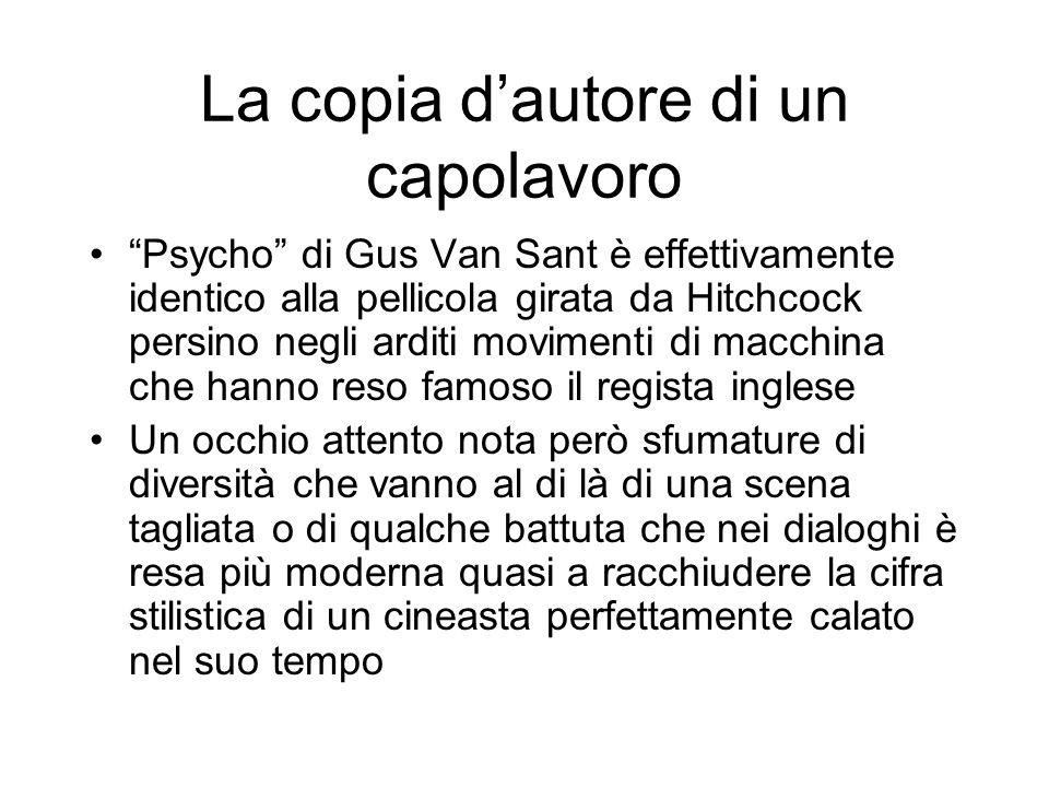 La copia dautore di un capolavoro Psycho di Gus Van Sant è effettivamente identico alla pellicola girata da Hitchcock persino negli arditi movimenti d