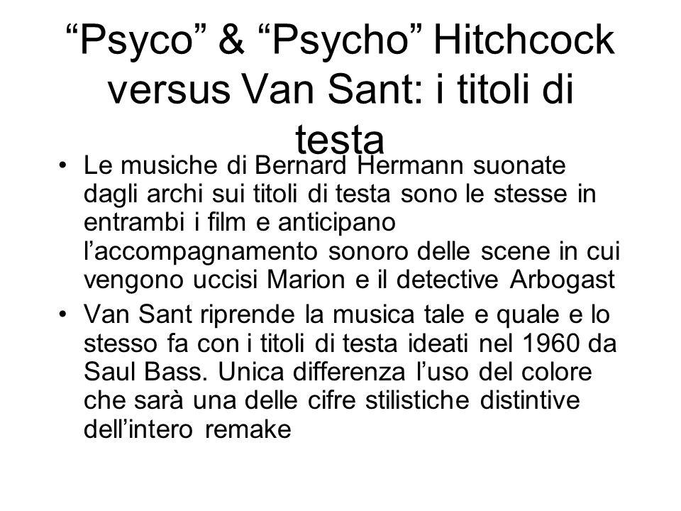 Psyco & Psycho Hitchcock versus Van Sant: i titoli di testa Le musiche di Bernard Hermann suonate dagli archi sui titoli di testa sono le stesse in en