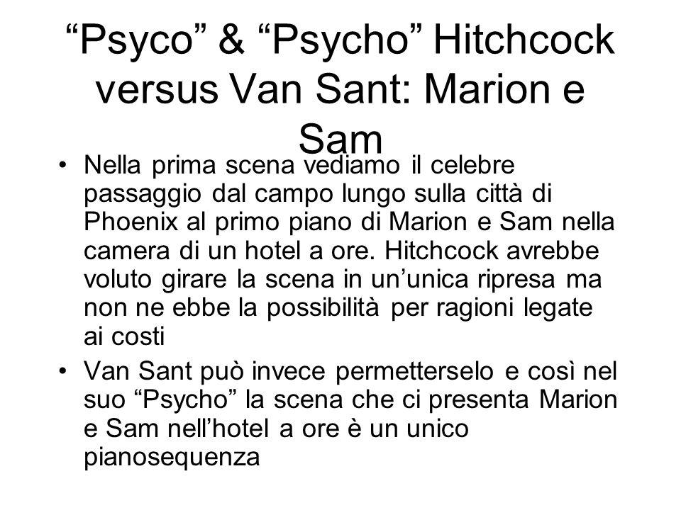 Psyco & Psycho Hitchcock versus Van Sant: Marion e Sam Nella prima scena vediamo il celebre passaggio dal campo lungo sulla città di Phoenix al primo