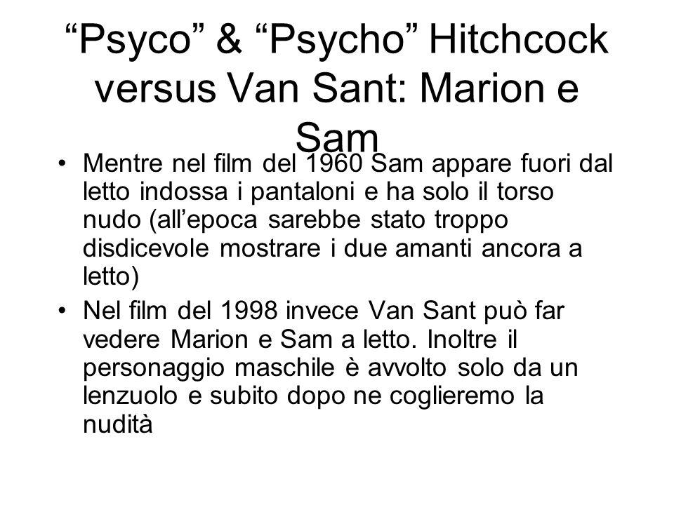 Psyco & Psycho Hitchcock versus Van Sant: Marion e Sam Mentre nel film del 1960 Sam appare fuori dal letto indossa i pantaloni e ha solo il torso nudo