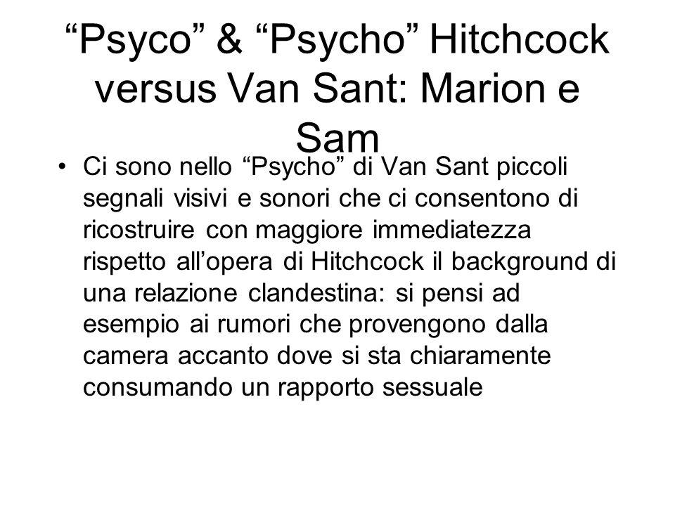 Ci sono nello Psycho di Van Sant piccoli segnali visivi e sonori che ci consentono di ricostruire con maggiore immediatezza rispetto allopera di Hitch
