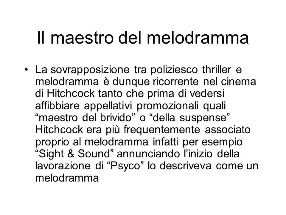 Il maestro del melodramma La sovrapposizione tra poliziesco thriller e melodramma è dunque ricorrente nel cinema di Hitchcock tanto che prima di veder