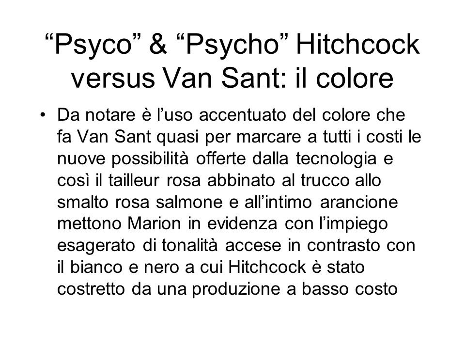 Psyco & Psycho Hitchcock versus Van Sant: il colore Da notare è luso accentuato del colore che fa Van Sant quasi per marcare a tutti i costi le nuove