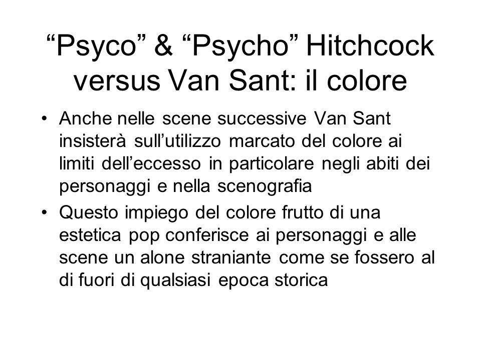Psyco & Psycho Hitchcock versus Van Sant: il colore Anche nelle scene successive Van Sant insisterà sullutilizzo marcato del colore ai limiti dellecce