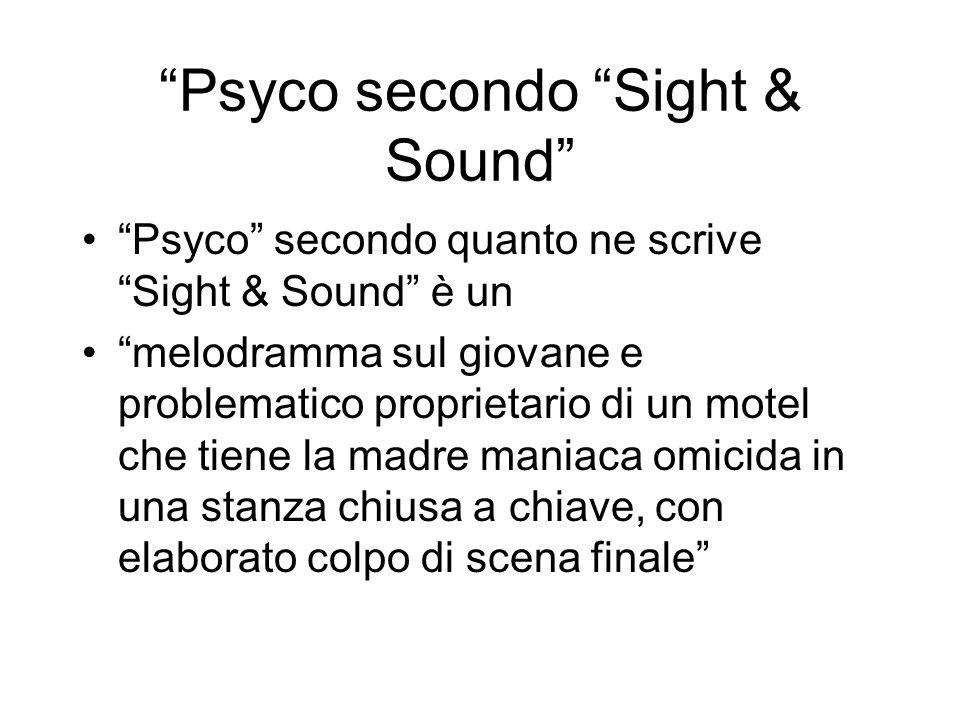 Psyco secondo Sight & Sound Psyco secondo quanto ne scrive Sight & Sound è un melodramma sul giovane e problematico proprietario di un motel che tiene