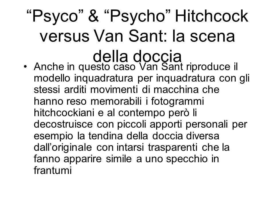 Psyco & Psycho Hitchcock versus Van Sant: la scena della doccia Anche in questo caso Van Sant riproduce il modello inquadratura per inquadratura con g
