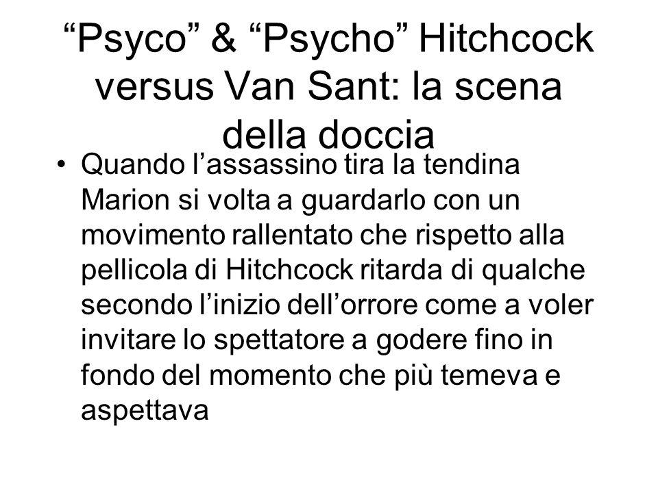 Psyco & Psycho Hitchcock versus Van Sant: la scena della doccia Quando lassassino tira la tendina Marion si volta a guardarlo con un movimento rallent
