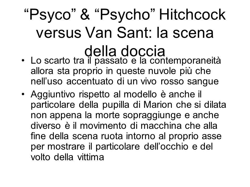 Psyco & Psycho Hitchcock versus Van Sant: la scena della doccia Lo scarto tra il passato e la contemporaneità allora sta proprio in queste nuvole più