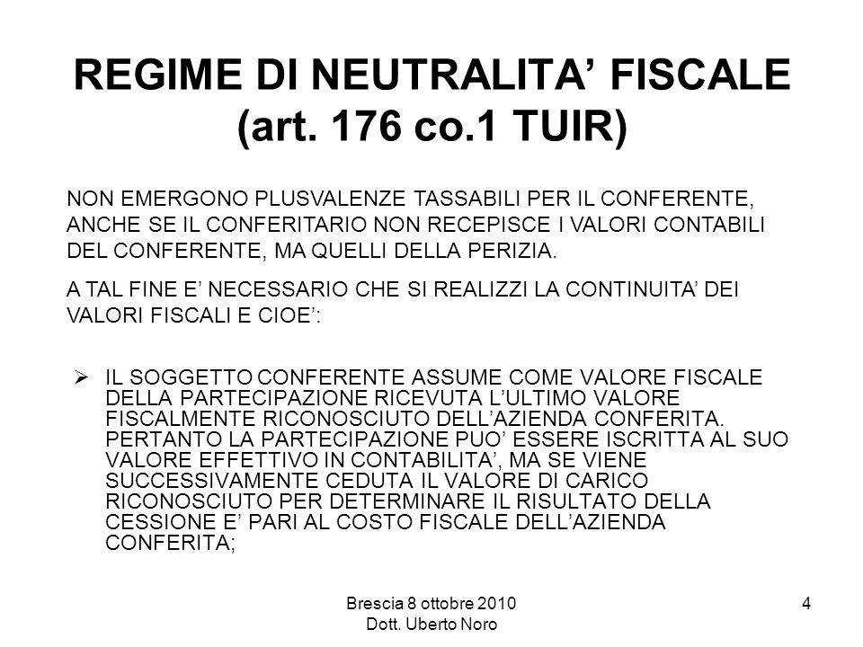 Brescia 8 ottobre 2010 Dott. Uberto Noro 4 REGIME DI NEUTRALITA FISCALE (art. 176 co.1 TUIR) NON EMERGONO PLUSVALENZE TASSABILI PER IL CONFERENTE, ANC