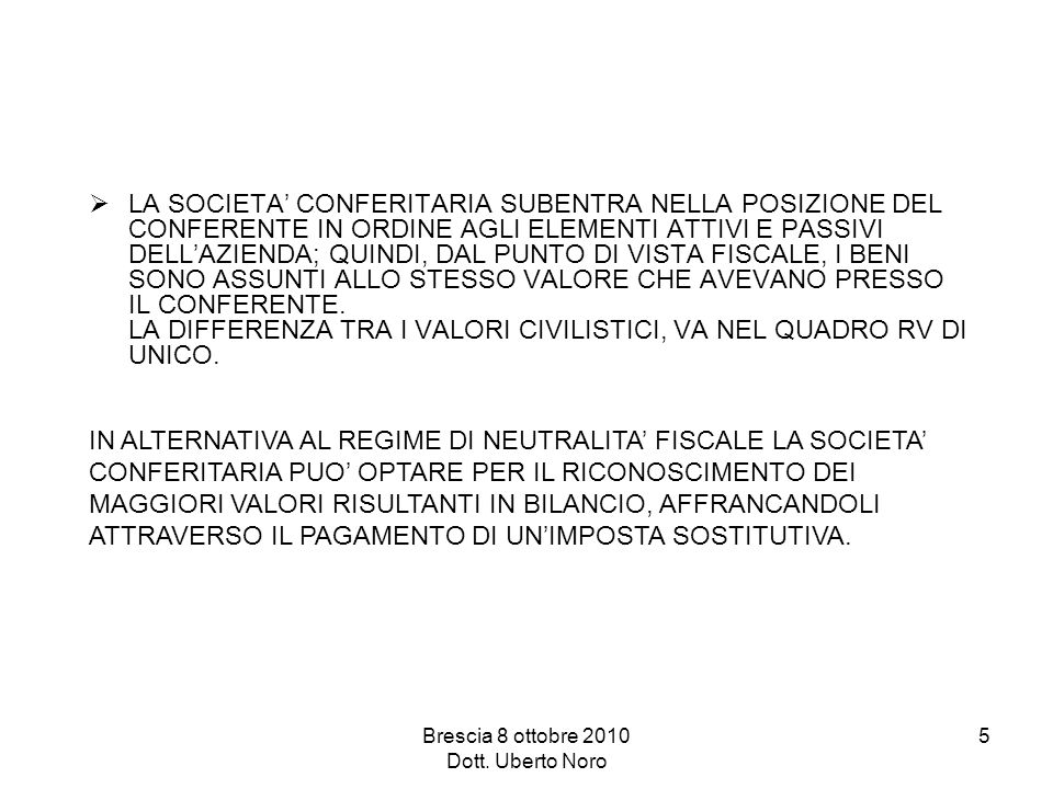 Brescia 8 ottobre 2010 Dott. Uberto Noro 5 LA SOCIETA CONFERITARIA SUBENTRA NELLA POSIZIONE DEL CONFERENTE IN ORDINE AGLI ELEMENTI ATTIVI E PASSIVI DE
