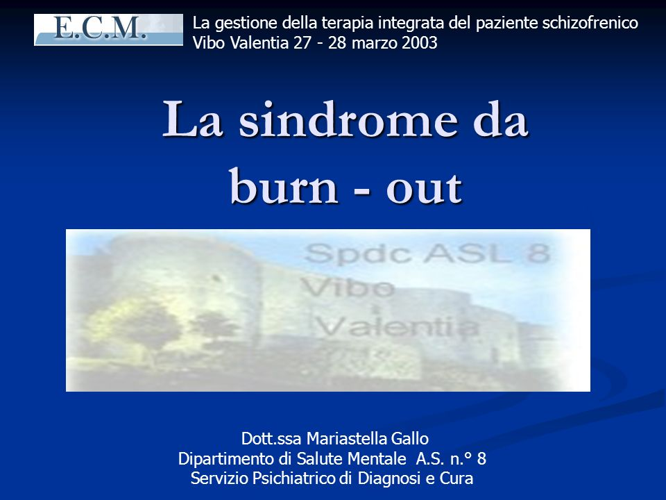 La sindrome da burn - out La sindrome da burn - out La gestione della terapia integrata del paziente schizofrenico Vibo Valentia 27 - 28 marzo 2003 Do